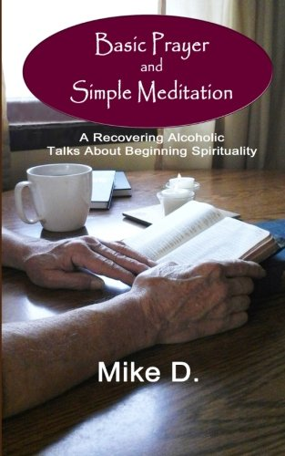 9781512346756: Basic Prayer and Simple Meditation: A Recovering Alcoholic Talks about Beginning Spirituality