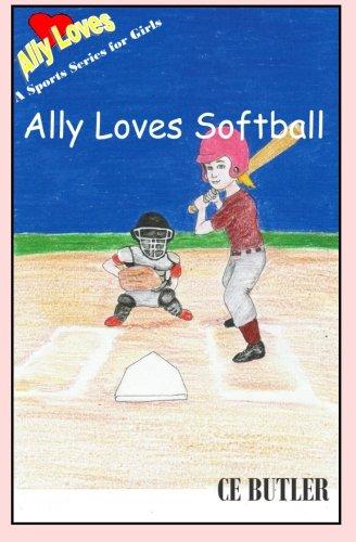 Ally Loves Softball (Ally Loves Sports) (Volume 3): CE Butler
