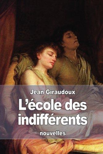 L'Ecole Des Indifferents: Giraudoux, Jean