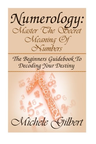 Numerology:Master The Secret Meaning Of Numbers:: The Beginners Guidebook To Decoding Your Destiny ...