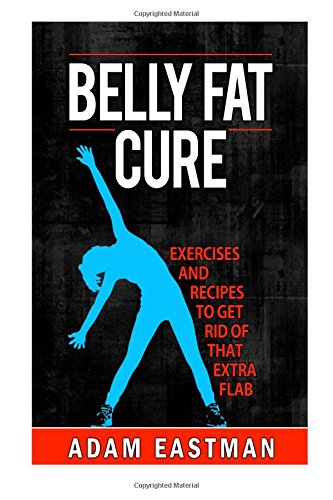 9781512349573: Belly Fat Cure: Tips, Exercises and Recipes to Get Rid of that Extra Flab