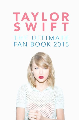 9781512352993: Taylor Swift: The Ultimate Fan Book 2015: Taylor Swift Facts, Quotes and Quiz (Taylor Swift Fan Books) (Volume 2)