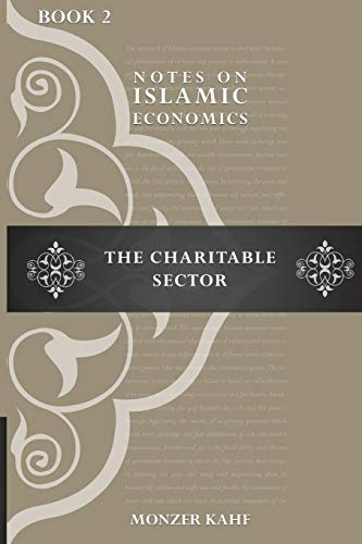 Notes on Islmic Economics: The Charitable Sector: Kahf, Dr Monzer