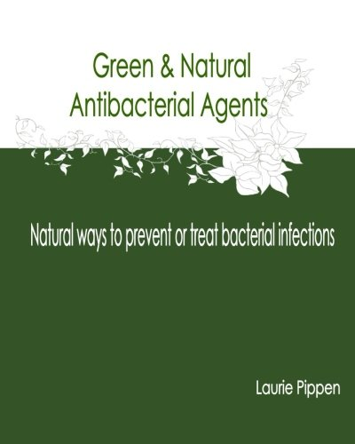 9781512354461: Green & Natural Antibacterial Agents - Natural ways to prevent or treat bacteria
