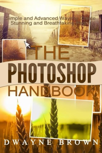 The Photoshop Handbook: The COMPLETE Photoshop Box: Brown, Dwayne