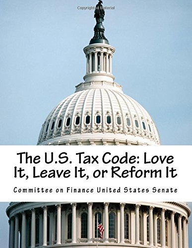 9781512355215: The U.S. Tax Code: Love It, Leave It, or Reform It