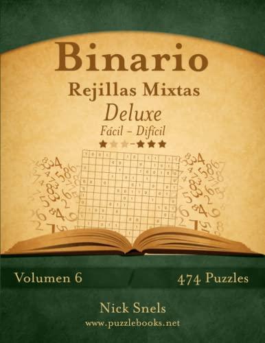 9781512356472: Binario Rejillas Mixtas Deluxe - De Fácil a Difícil - Volumen 6 - 474 Puzzles (Volume 6) (Spanish Edition)