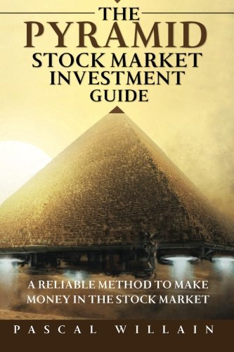 9781512357387: The Pyramid Stock Market Investment Guide: A reliable method to make money in the stock market (The Pyramid trading series) (Volume 1)