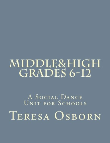 9781512357882: Middle & High Grades 6-12: A Social Dance Unit for Schools (Teresa Osborn's Social Dance Units for Schools) (Volume 2)