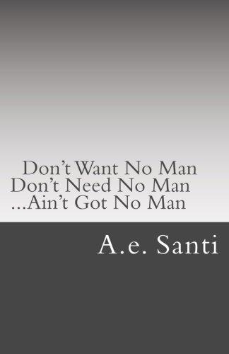 9781512359657: Don't Want No Man... Don't Need No Man... Ain't Got No Man...