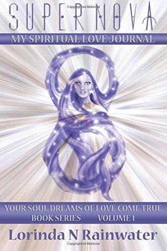 9781512360219: Super Nova My Spiritual LOVE Journal (Your SOUL DREAMS Of LOVE Come True Book Series) (Volume 1)