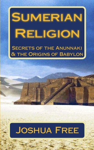 9781512360707: Sumerian Religion: Secrets of the Anunnaki & The Origins of Babylon (Mesopotamian Religion) (Volume 1)