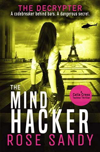The Decrypter and the Mind Hacker: A Calla Cress Techno Thriller (Calla Cress Techno Thriller ...