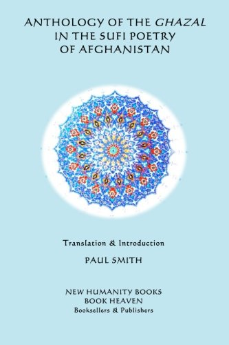 Anthology of the Ghazal in the Sufi: Paul Smith