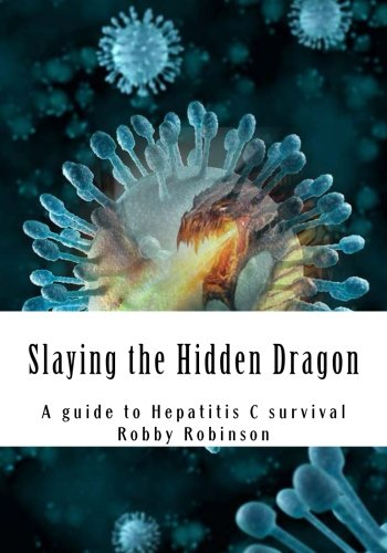 9781512365887: Slaying the Hidden Dragon: A baby boomers guide to Hepatitis C survival