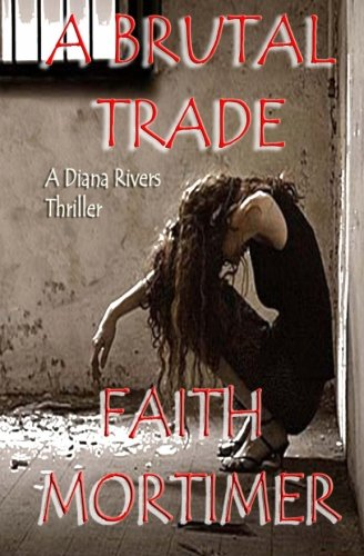 9781512367478: A Brutal Trade: A Diana Rivers Thriller (The Diana Rivers Mysteries) (Volume 7)