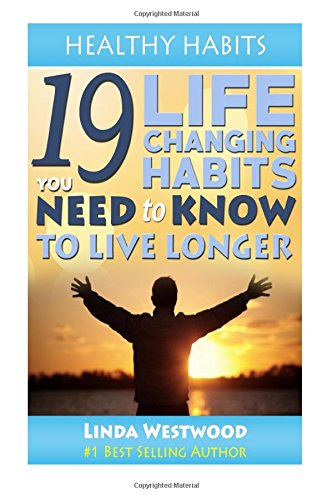 9781512367959: Healthy Habits: 19 Life-Changing Habits You NEED to Know to Live Longer (Volume 6)