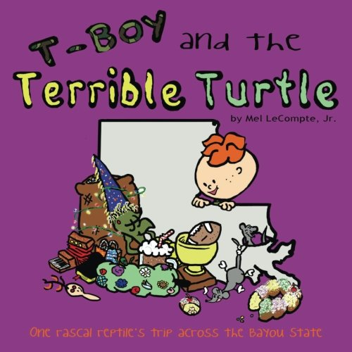 T-Boy and the Terrible Turtle (revised): One rascal reptile's trip across the Bayou State: Mel...