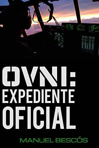 9781512371673: OVNI: Expediente Oficial: 10 incidentes reales que transformarán tu opinión sobre el fenómeno