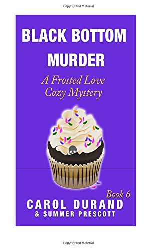 9781512373172: Black Bottom Murder: A Frosted Love Cozy Mystery Book 6 (Frosted Love Cozy Mysteries) (Volume 6)