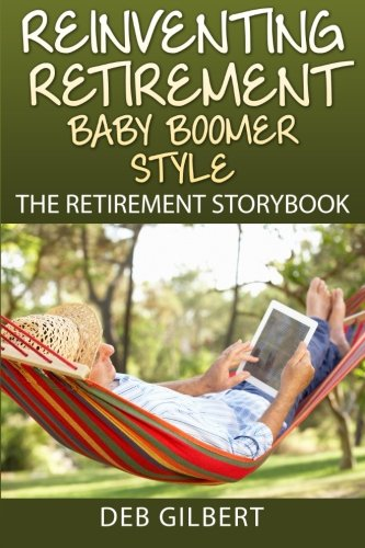 9781512375879: Reinventing Retirement Baby Boomer Style: The Retirement Storybook