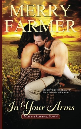 In Your Arms (Montana Romance) (Volume 4): Merry Farmer