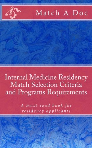 9781512376999: Internal Medicine Residency Match Selection Criteria and Programs Requirements: A must-read book for residency applicants
