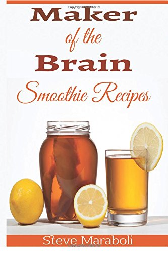 9781512377279: Maker Of the Brain Smoothies: 50 Brain Healthy and Green Smoothie Recipes Everyone can use to Boost Brain Power, Lose Belly Fat and Live Healthy!