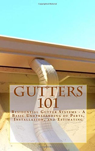 9781512378405: Gutters 101: Residential Gutter Systems - A Basic Understanding of Parts, Installation, and Estimating