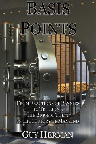 9781512378627: Basis Points: Fractions of Pennies to Trillions, the Biggest Theft in the History of Mankind