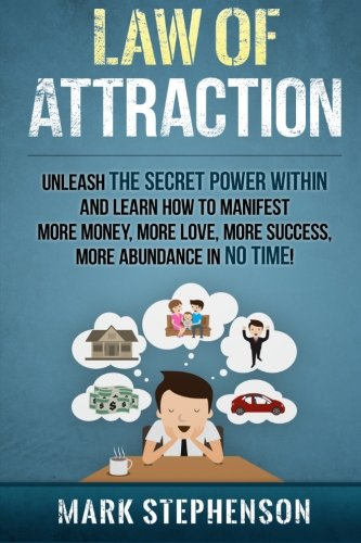 Law of Attraction: Unleash The Secret Power Within and Learn How To Manifest More Money, More Love,...