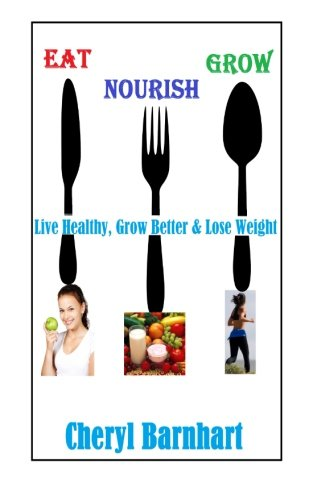 9781512382563: Eat Nourish And Grow: Live Healthy, Grow Better & Lose Weight