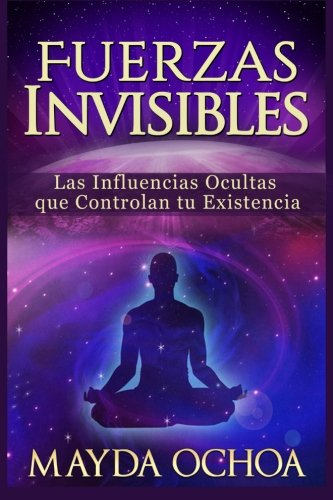 Fuerzas Invisibles: Las Influencias Ocultas Que Controlan: Ochoa, Mayda