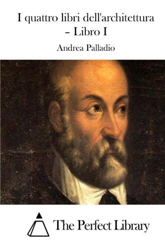 I Quattro Libri Dell'architettura - Libro I: Palladio, Andrea