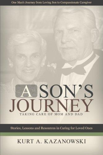 A Son's Journey: Taking Care of Mom and Dad: Kurt Kazanowski