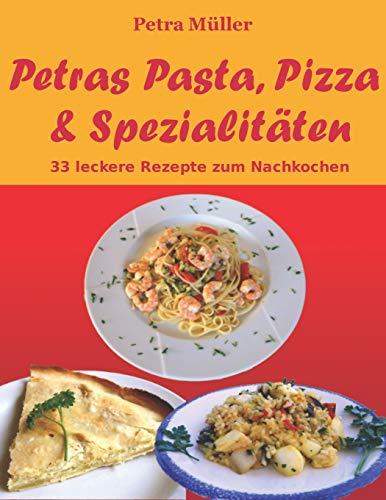 9781512386691: Petras Pasta, Pizza & Spezialitäten: 33 leckere Rezepte zum Nachkochen: Volume 1 (Petras Kochbücher)
