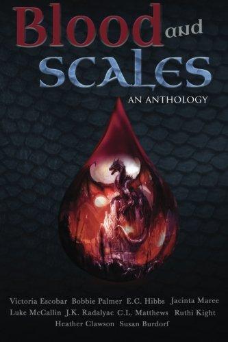 Blood and Scales: An Anthology: Bobbie Palmer; C.L. Matthews; E.C. Hibbs; Heather Clawson; J.K. ...