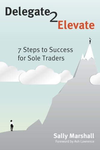 9781512387063: Delegate to Elevate: 7 Steps to Success for Sole Traders