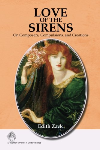 9781512388633: Love of the Sirens: On Composers, Compulsions, and Creations (Women's Power in Culture) (Volume 1)