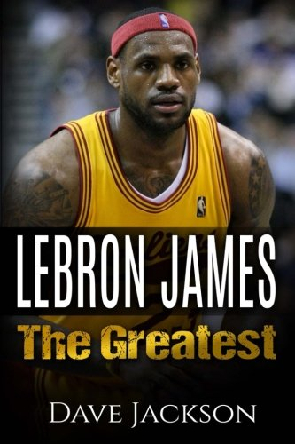 9781512389340: LeBron James: LeBron James: The Greatest. Easy to read children sports book with great graphic. All you need to know about LeBron James, one of the ... legends in history. (Sports book for Kids)