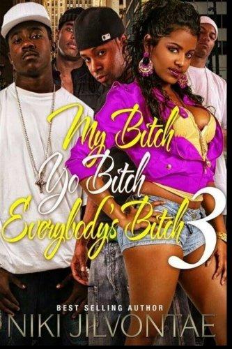 9781512389500: My Bitch, Yo Bitch, Everybody's Bitch 3 (Volume 3)