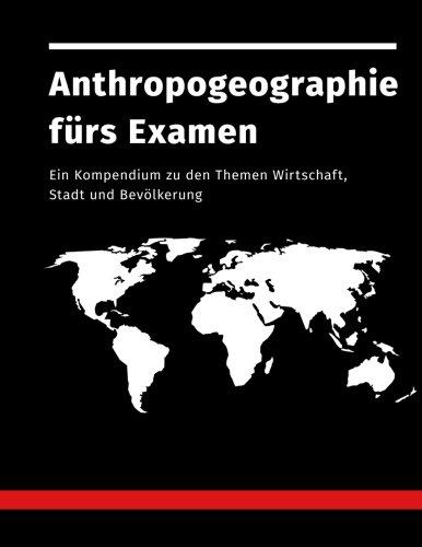 9781512390612: Anthropogeographie fürs Examen: Ein Kompendium zu den Themen Wirtschaft, Stadt und Bevölkerung