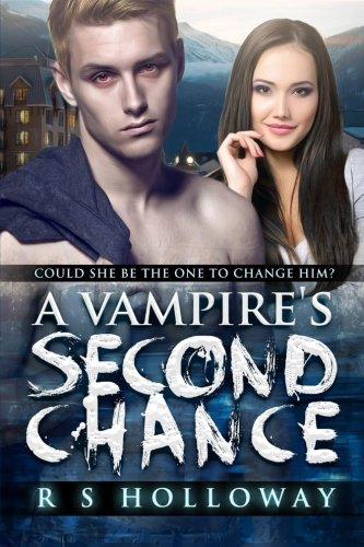 A Vampire's Second Chance: R S Holloway