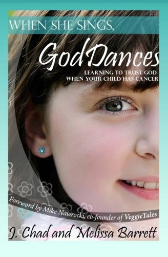 When She Sings, God Dances: Learning to Trust God When Your Child Has Cancer: J. Chad Barrett Sr.; ...