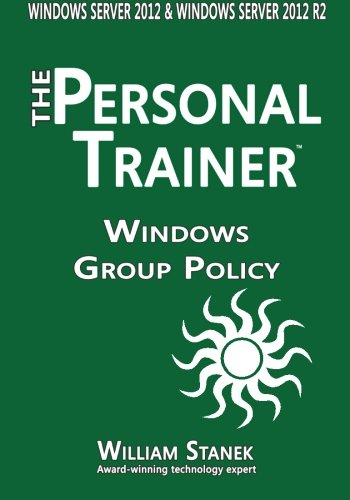 9781512391633: Windows Group Policy: The Personal Trainer for Windows Server 2012 and Windows Server 2012 R2
