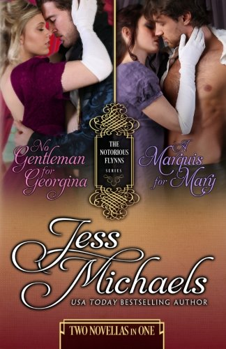 No Gentleman for Georgina / A Marquis For Mary (The Notorious Flynns) (Volume 4): Jess ...