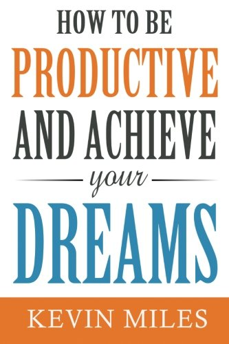 9781512394207: How To Be Productive & Achieve Your Dreams