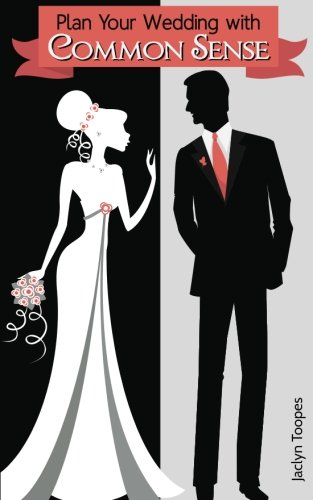 Plan Your Wedding with Common Sense: Jaclyn Toopes