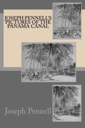 Joseph Pennell's pictures of the Panama Canal: Joseph Pennell