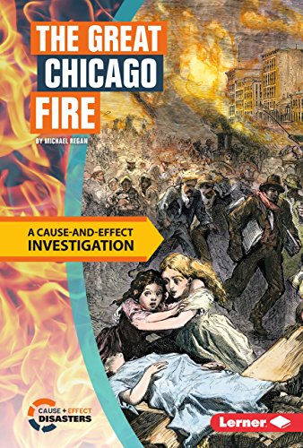 The Great Chicago Fire: A Cause-And-Effect Investigation (Library Binding): Michael Regan